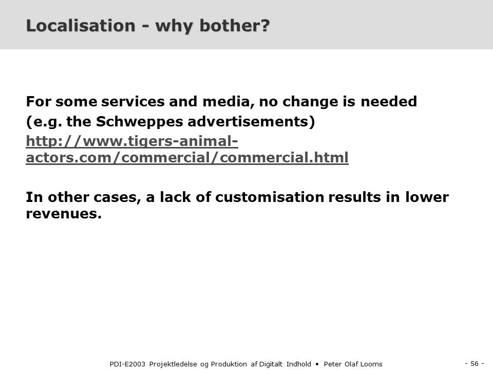 - 56 - PDI-E2003 Projektledelse og Produktion af Digitalt Indhold Peter Olaf Looms Localisation - why bother.