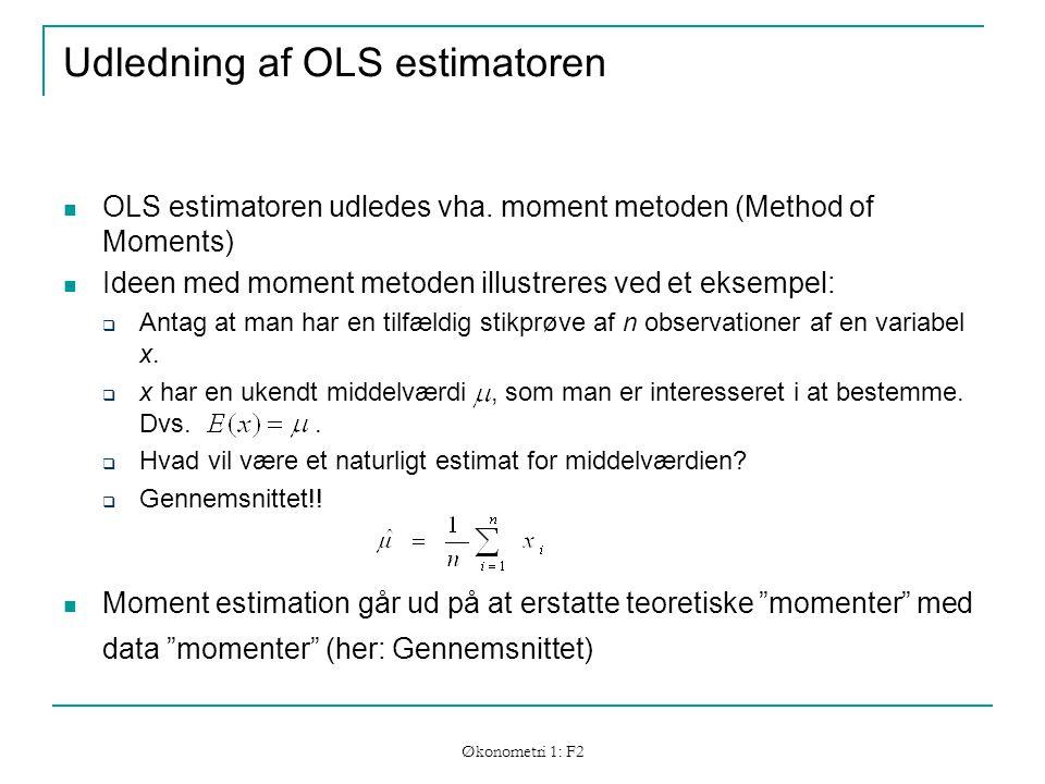 Økonometri 1: F2 Udledning af OLS estimatoren OLS estimatoren udledes vha.