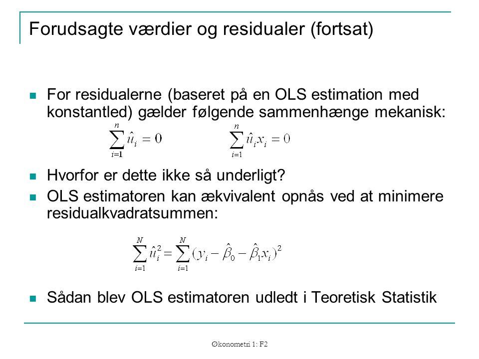 Økonometri 1: F2 Forudsagte værdier og residualer (fortsat) For residualerne (baseret på en OLS estimation med konstantled) gælder følgende sammenhænge mekanisk: Hvorfor er dette ikke så underligt.