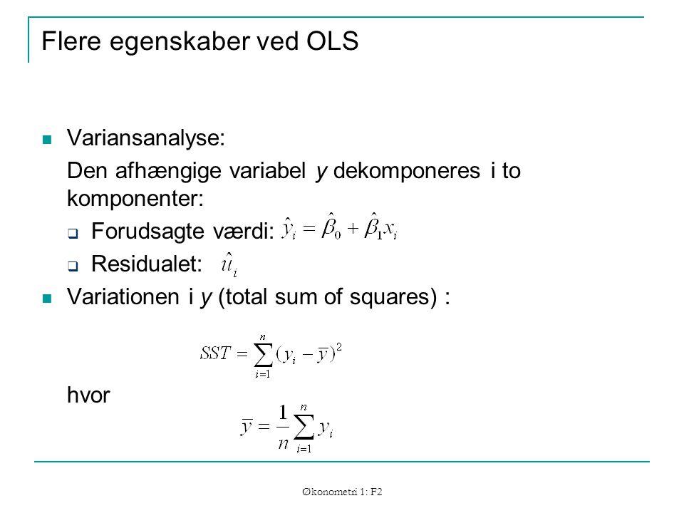 Økonometri 1: F2 Flere egenskaber ved OLS Variansanalyse: Den afhængige variabel y dekomponeres i to komponenter:  Forudsagte værdi:  Residualet: Variationen i y (total sum of squares) : hvor