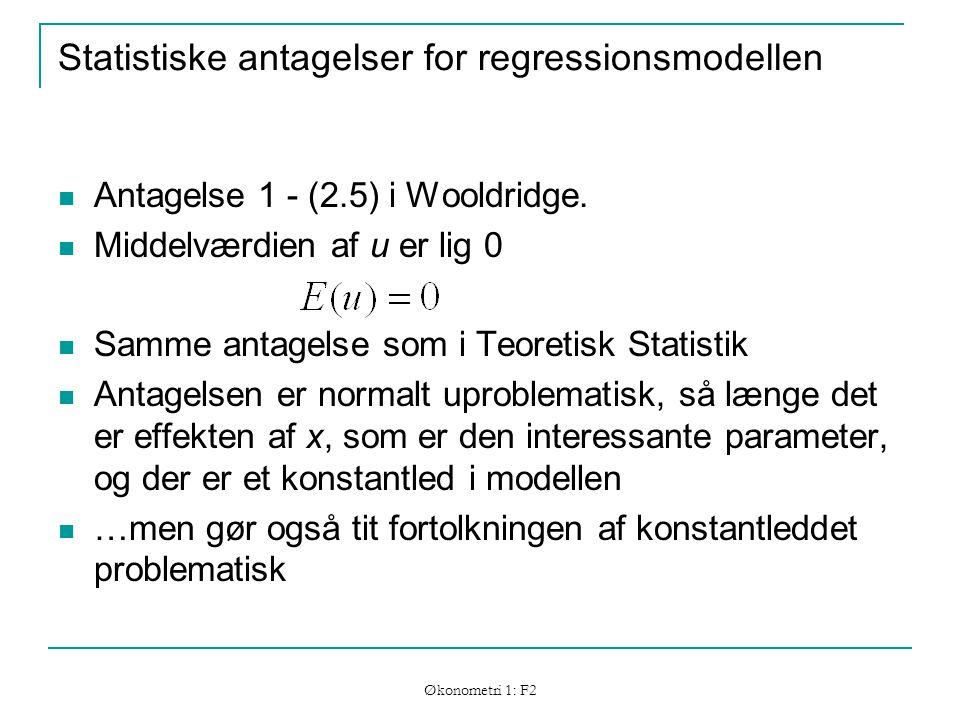 Økonometri 1: F2 Statistiske antagelser for regressionsmodellen Antagelse 1 - (2.5) i Wooldridge.