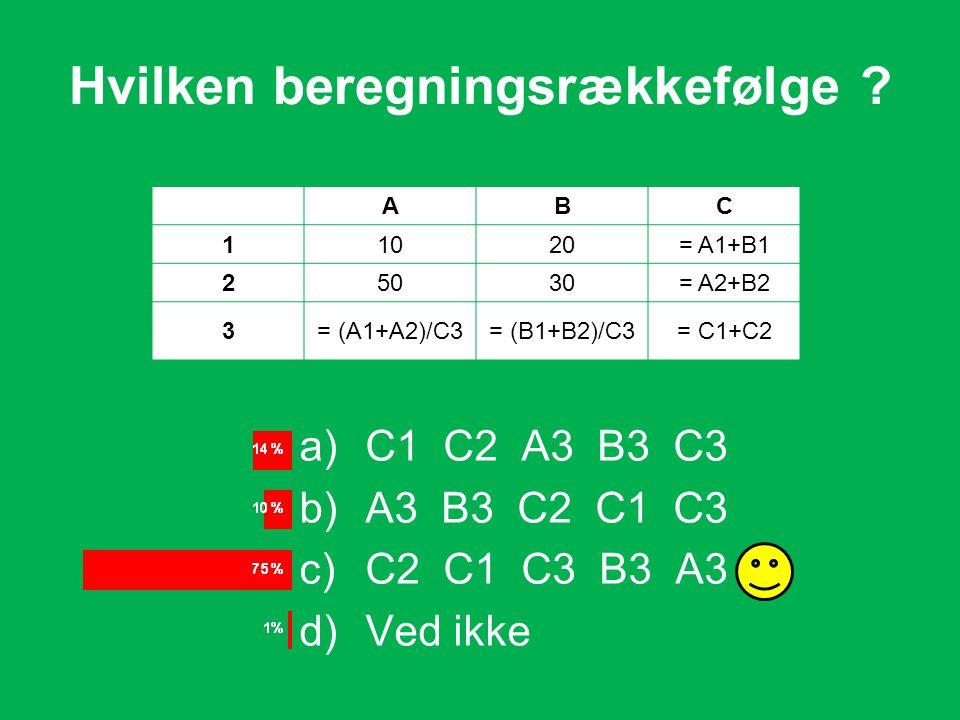 a)C1 C2 A3 B3 C3 b)A3 B3 C2 C1 C3 c)C2 C1 C3 B3 A3 d)Ved ikke Hvilken beregningsrækkefølge .