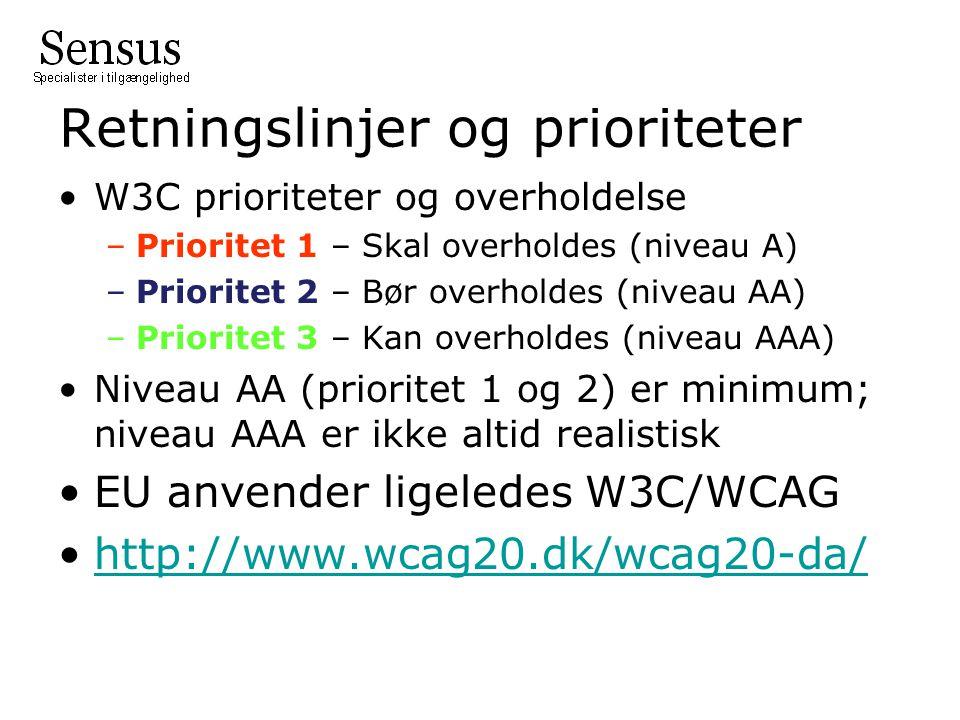 Retningslinjer og prioriteter W3C prioriteter og overholdelse –Prioritet 1 – Skal overholdes (niveau A) –Prioritet 2 – Bør overholdes (niveau AA) –Prioritet 3 – Kan overholdes (niveau AAA) Niveau AA (prioritet 1 og 2) er minimum; niveau AAA er ikke altid realistisk EU anvender ligeledes W3C/WCAG http://www.wcag20.dk/wcag20-da/