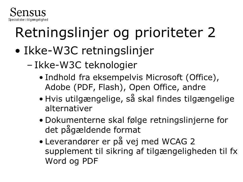 Retningslinjer og prioriteter 2 Ikke-W3C retningslinjer –Ikke-W3C teknologier Indhold fra eksempelvis Microsoft (Office), Adobe (PDF, Flash), Open Office, andre Hvis utilgængelige, så skal findes tilgængelige alternativer Dokumenterne skal følge retningslinjerne for det pågældende format Leverandører er på vej med WCAG 2 supplement til sikring af tilgængeligheden til fx Word og PDF