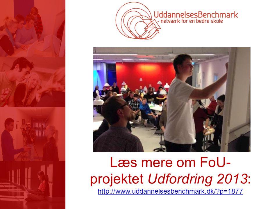 Læs mere om FoU- projektet Udfordring 2013: http://www.uddannelsesbenchmark.dk/ p=1877 http://www.uddannelsesbenchmark.dk/ p=1877