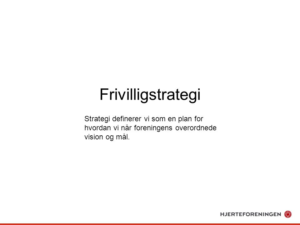 Frivilligstrategi Strategi definerer vi som en plan for hvordan vi når foreningens overordnede vision og mål.