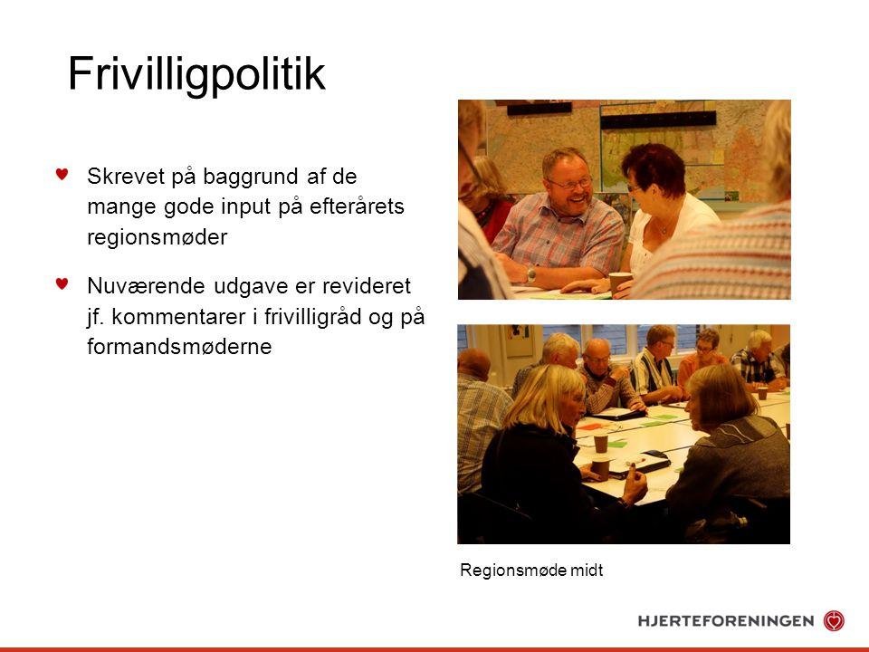 Frivilligpolitik Skrevet på baggrund af de mange gode input på efterårets regionsmøder Nuværende udgave er revideret jf.