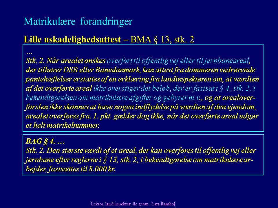 Matrikulære forandringer Lille uskadelighedsattest – BMA § 13, stk.