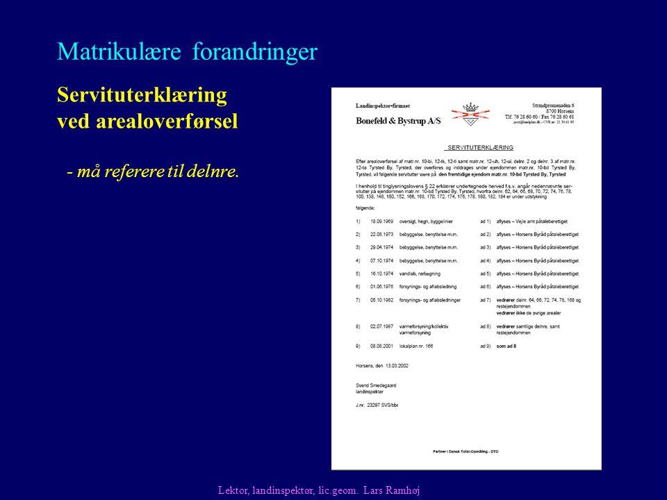 Matrikulære forandringer Servituterklæring ved arealoverførsel Lektor, landinspektør, lic.geom.