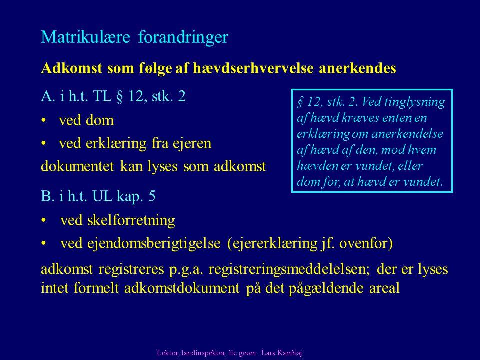 Matrikulære forandringer ved dom ved erklæring fra ejeren dokumentet kan lyses som adkomst Adkomst som følge af hævdserhvervelse anerkendes B.