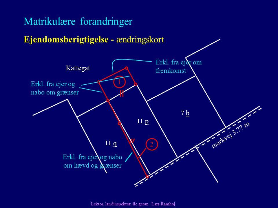 Matrikulære forandringer Ejendomsberigtigelse - ændringskort Lektor, landinspektør, lic.geom.