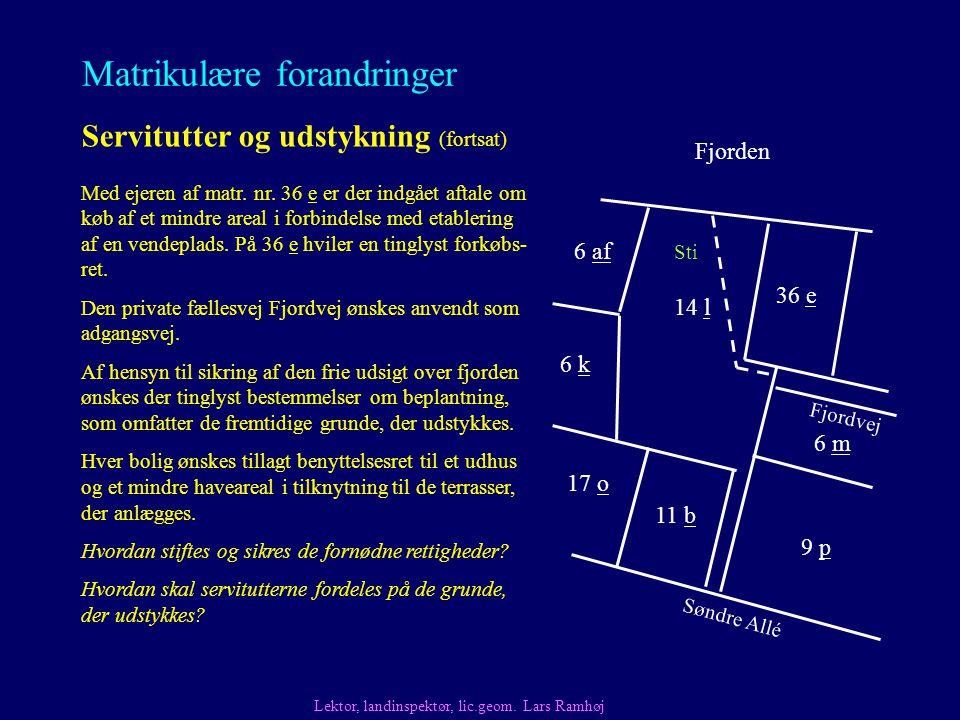 Matrikulære forandringer Servitutter og udstykning (fortsat) Lektor, landinspektør, lic.geom.