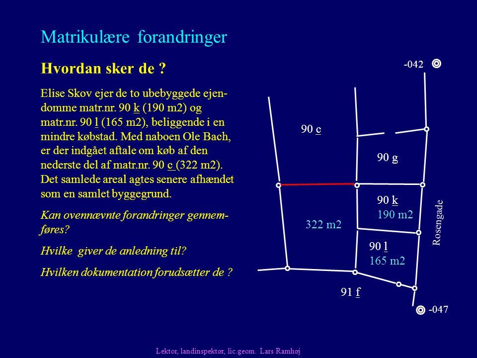 Matrikulære forandringer Hvordan sker de . Elise Skov ejer de to ubebyggede ejen- domme matr.nr.