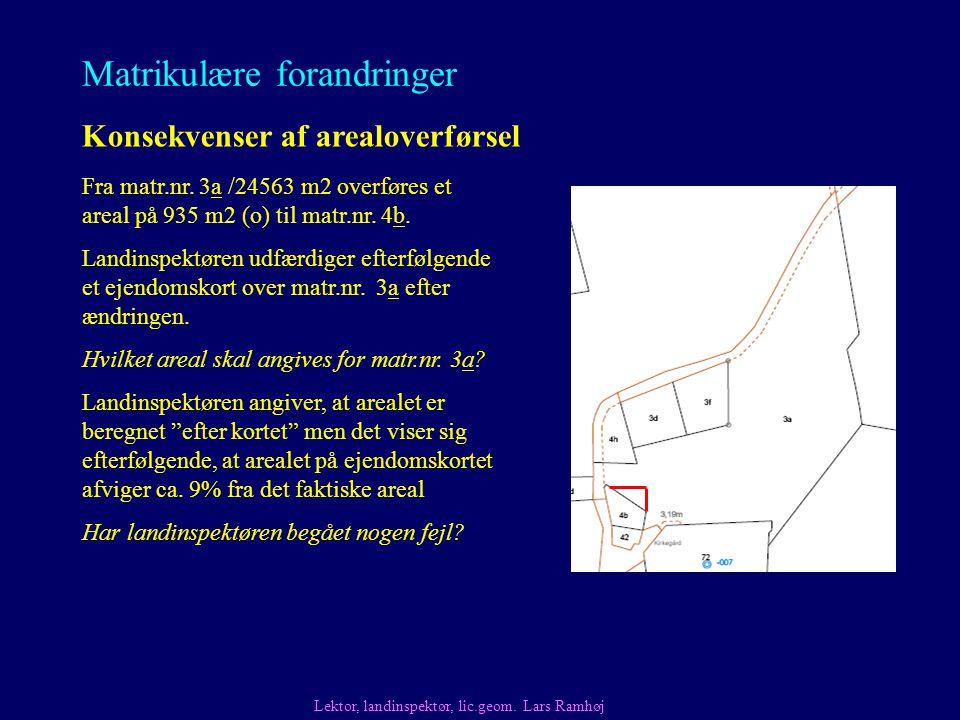 Matrikulære forandringer Konsekvenser af arealoverførsel Lektor, landinspektør, lic.geom.