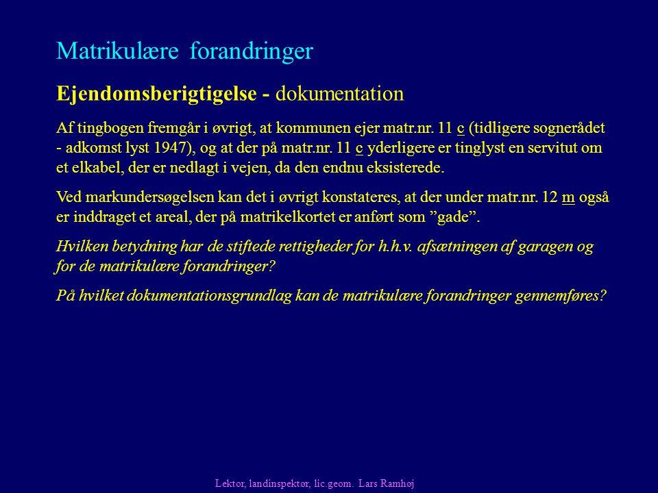 Matrikulære forandringer Ejendomsberigtigelse - dokumentation Af tingbogen fremgår i øvrigt, at kommunen ejer matr.nr.