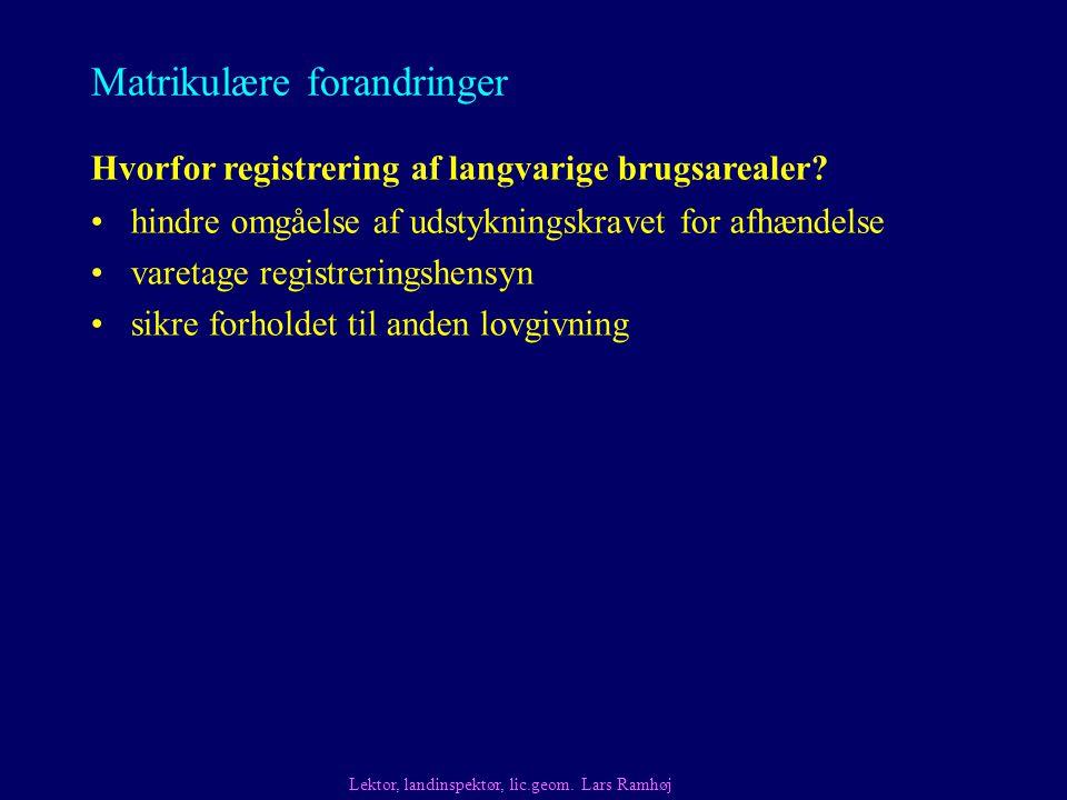 Matrikulære forandringer hindre omgåelse af udstykningskravet for afhændelse varetage registreringshensyn sikre forholdet til anden lovgivning Hvorfor registrering af langvarige brugsarealer.