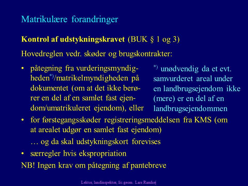 Matrikulære forandringer påtegning fra vurderingsmyndig- heden *) /matrikelmyndigheden på dokumentet (om at det ikke berø- rer en del af en samlet fast ejen- dom/umatrikuleret ejendom), eller Kontrol af udstykningskravet (BUK § 1 og 3) Hovedreglen vedr.