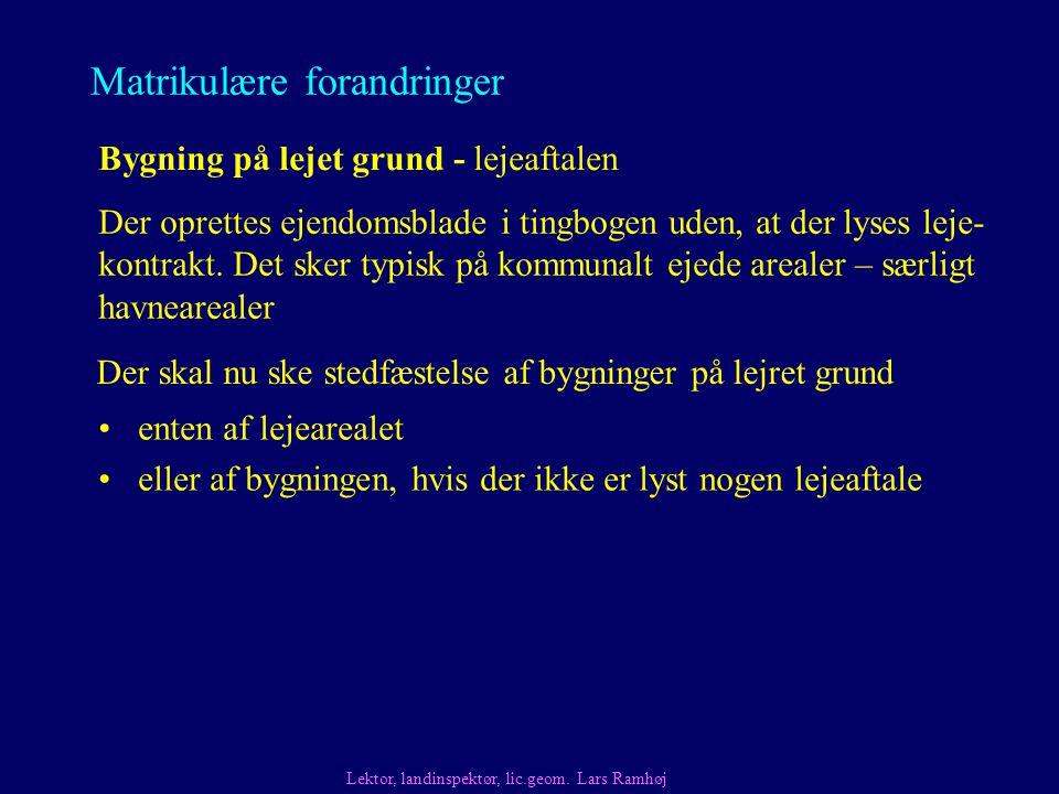 Matrikulære forandringer Bygning på lejet grund - lejeaftalen Der oprettes ejendomsblade i tingbogen uden, at der lyses leje- kontrakt.