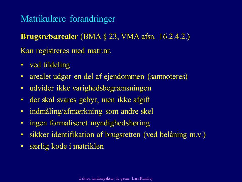Matrikulære forandringer ved tildeling arealet udgør en del af ejendommen (samnoteres) udvider ikke varighedsbegrænsningen der skal svares gebyr, men ikke afgift indmåling/afmærkning som andre skel ingen formaliseret myndighedshøring sikker identifikation af brugsretten (ved belåning m.v.) særlig kode i matriklen Brugsretsarealer (BMA § 23, VMA afsn.