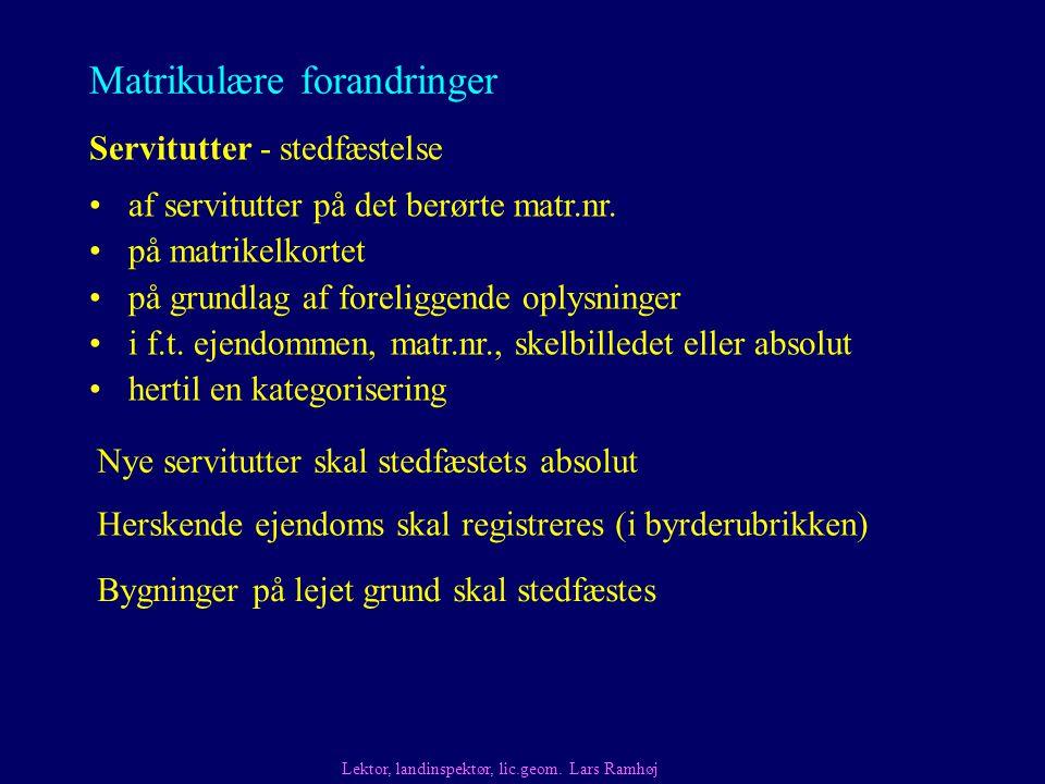 Matrikulære forandringer Servitutter - stedfæstelse af servitutter på det berørte matr.nr.