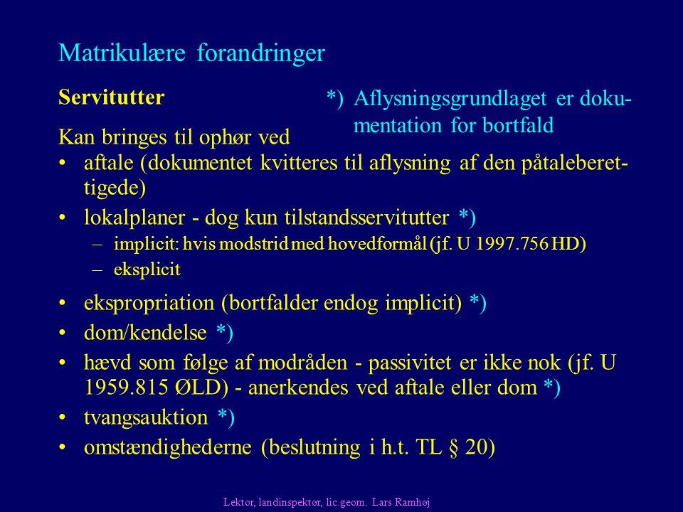 Matrikulære forandringer aftale (dokumentet kvitteres til aflysning af den påtaleberet- tigede) lokalplaner - dog kun tilstandsservitutter *) –implicit: hvis modstrid med hovedformål (jf.