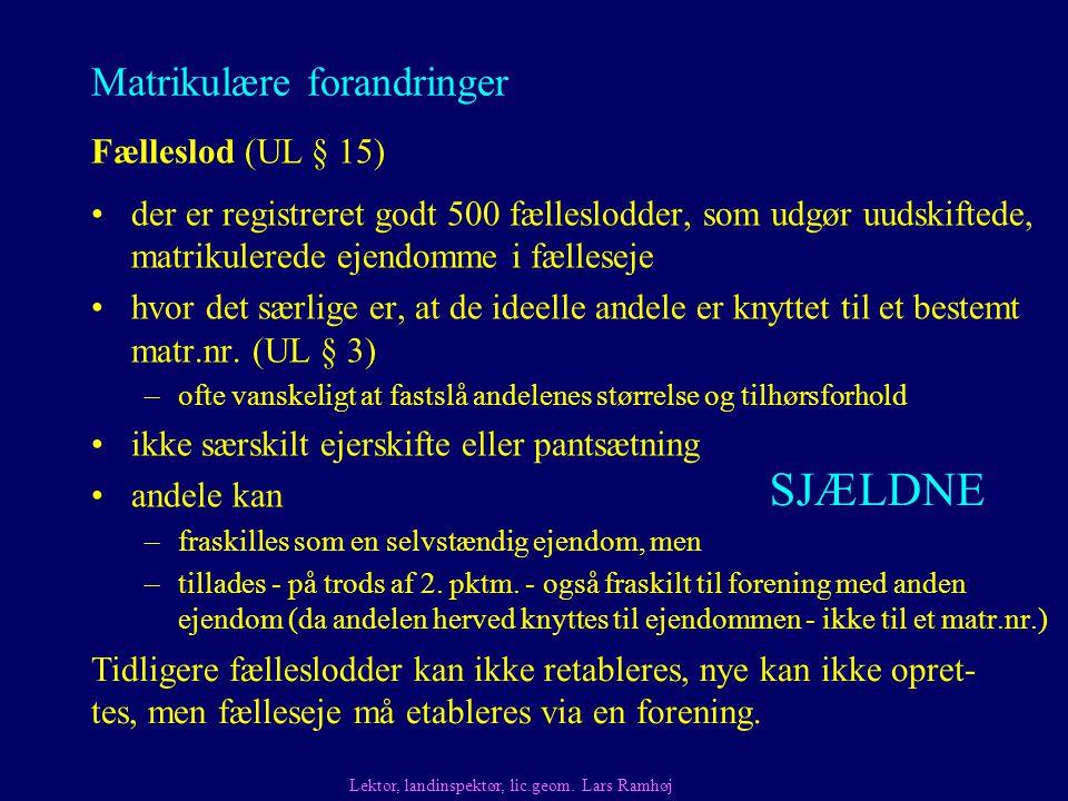 Matrikulære forandringer Fælleslod (UL § 15) Tidligere fælleslodder kan ikke retableres, nye kan ikke opret- tes, men fælleseje må etableres via en forening.