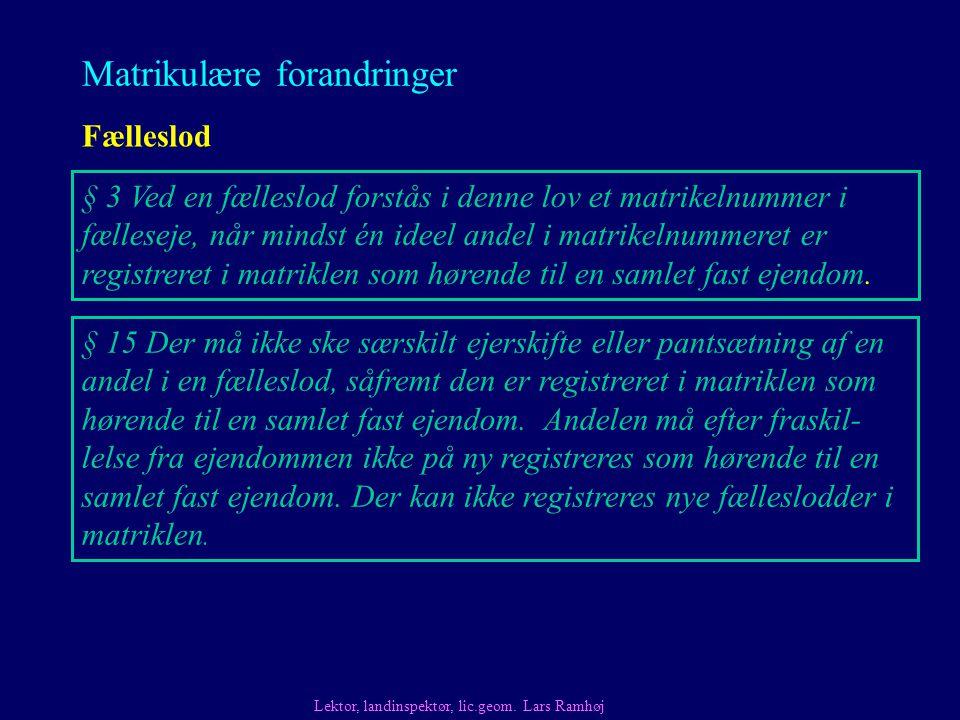 Matrikulære forandringer Fælleslod Lektor, landinspektør, lic.geom.
