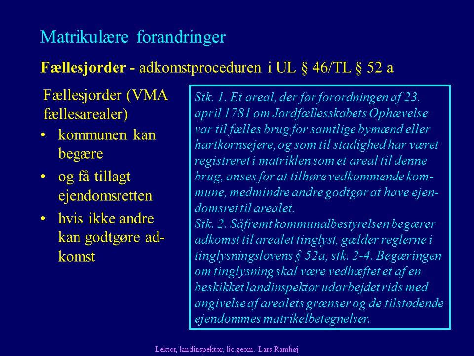 Matrikulære forandringer Fællesjorder - adkomstproceduren i UL § 46/TL § 52 a Lektor, landinspektør, lic.geom.