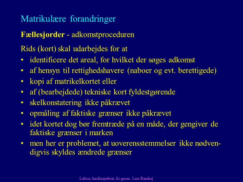 Matrikulære forandringer Fællesjorder - adkomstproceduren Rids (kort) skal udarbejdes for at Lektor, landinspektør, lic.geom.