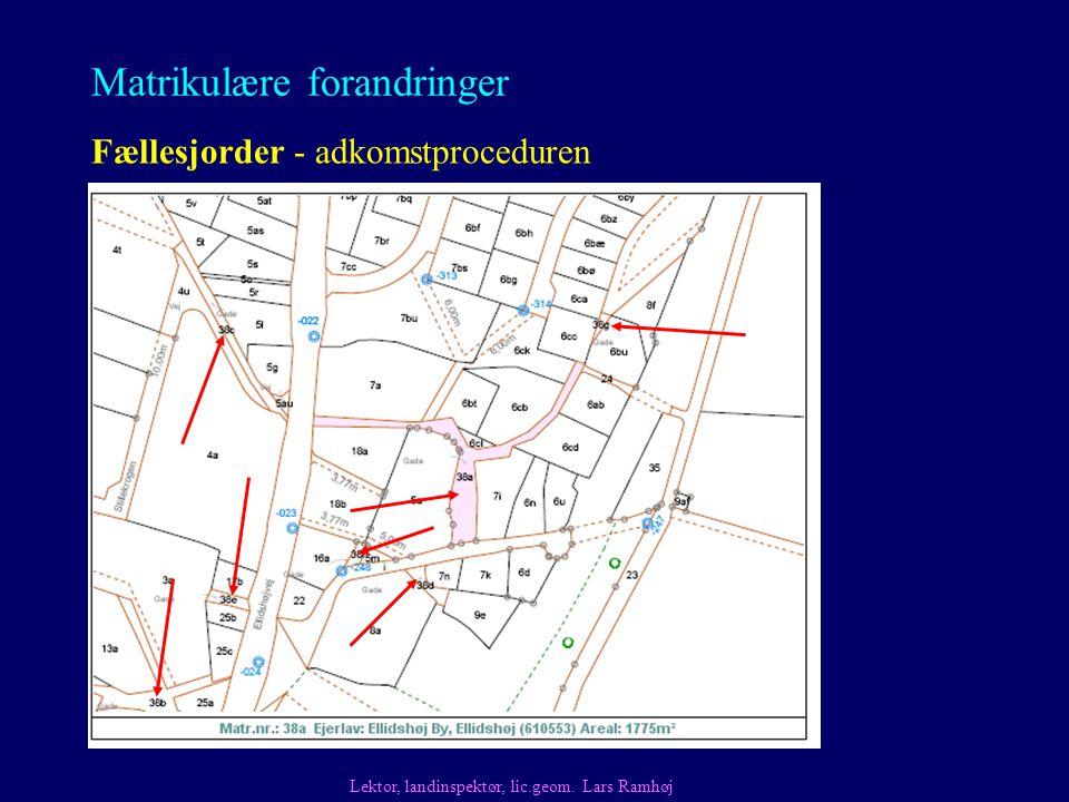 Matrikulære forandringer Fællesjorder - adkomstproceduren Lektor, landinspektør, lic.geom.