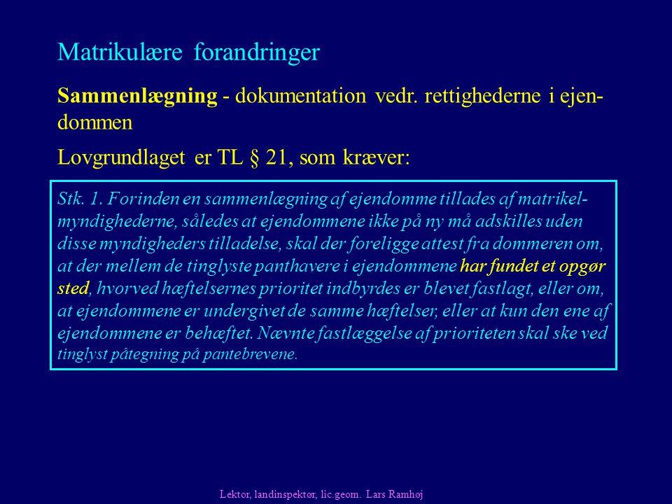 Matrikulære forandringer Lovgrundlaget er TL § 21, som kræver: Lektor, landinspektør, lic.geom.
