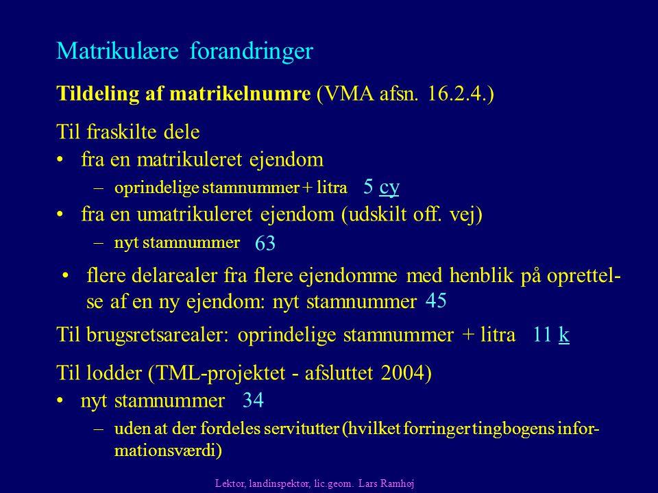 Matrikulære forandringer fra en matrikuleret ejendom –oprindelige stamnummer + litra Tildeling af matrikelnumre (VMA afsn.