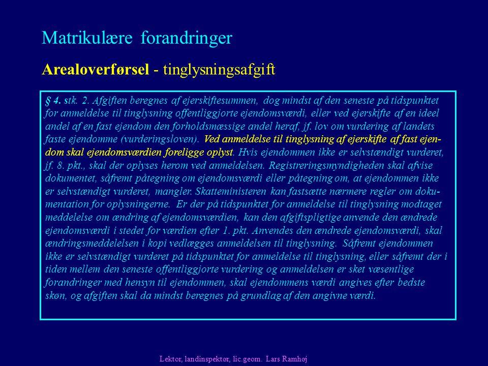 Matrikulære forandringer Arealoverførsel - tinglysningsafgift Lektor, landinspektør, lic.geom.
