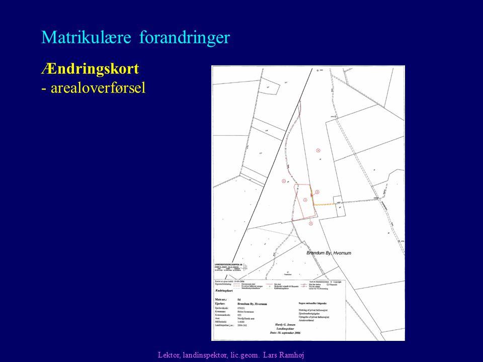 Matrikulære forandringer Ændringskort - arealoverførsel Lektor, landinspektør, lic.geom.