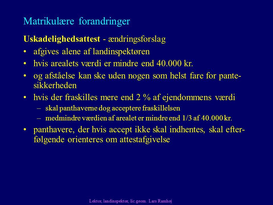 Matrikulære forandringer Uskadelighedsattest - ændringsforslag Lektor, landinspektør, lic.geom.