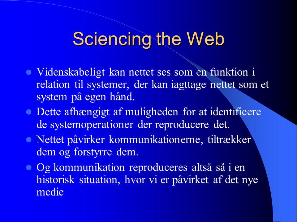 Sciencing the Web Videnskabeligt kan nettet ses som en funktion i relation til systemer, der kan iagttage nettet som et system på egen hånd.