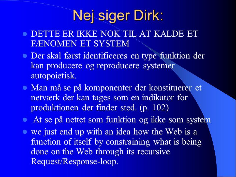 Nej siger Dirk: DETTE ER IKKE NOK TIL AT KALDE ET FÆNOMEN ET SYSTEM Der skal først identificeres en type funktion der kan producere og reproducere systemer autopoietisk.