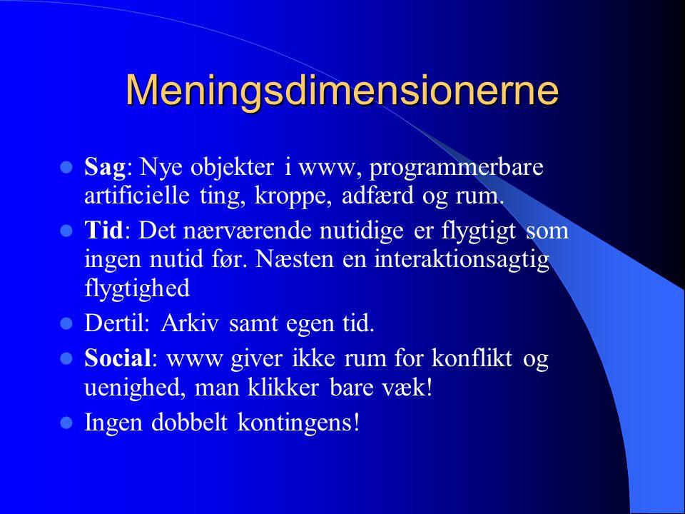 Meningsdimensionerne Sag: Nye objekter i www, programmerbare artificielle ting, kroppe, adfærd og rum.