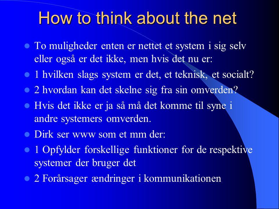 How to think about the net To muligheder enten er nettet et system i sig selv eller også er det ikke, men hvis det nu er: 1 hvilken slags system er det, et teknisk, et socialt.