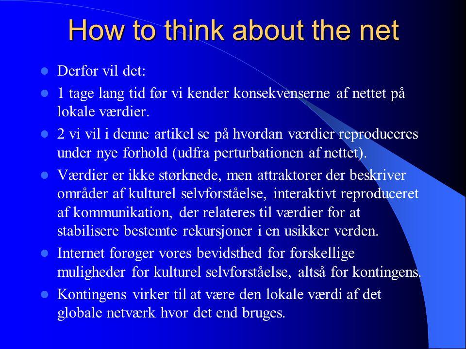How to think about the net Derfor vil det: 1 tage lang tid før vi kender konsekvenserne af nettet på lokale værdier.