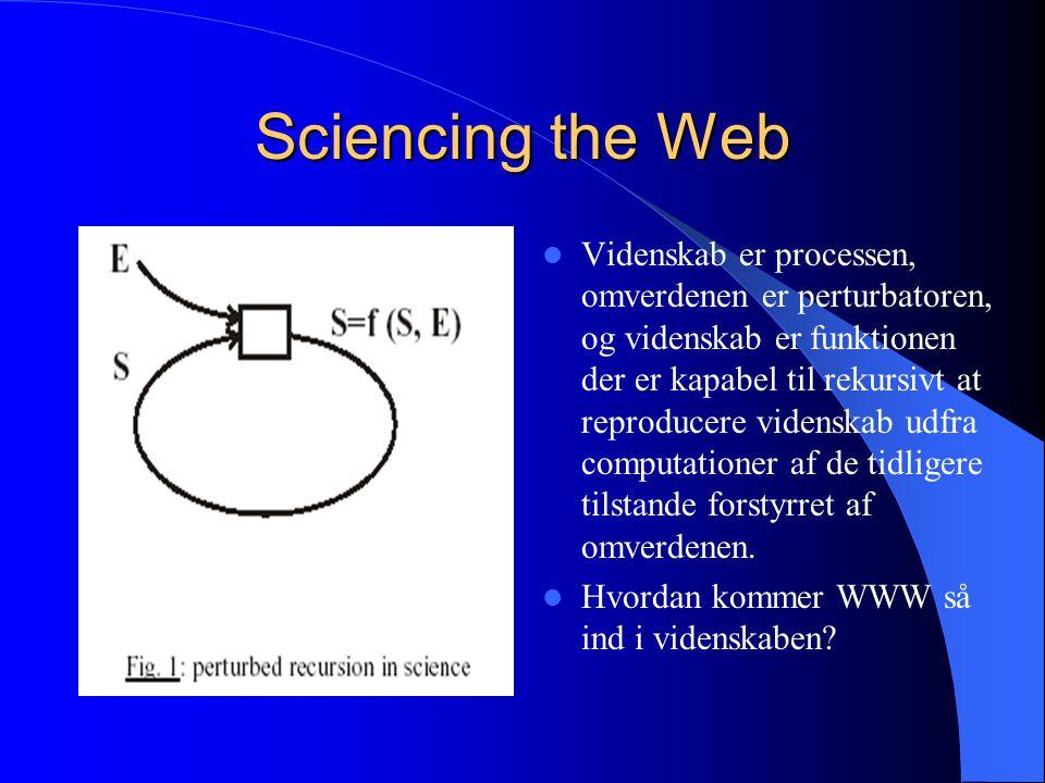 Sciencing the Web Videnskab er processen, omverdenen er perturbatoren, og videnskab er funktionen der er kapabel til rekursivt at reproducere videnskab udfra computationer af de tidligere tilstande forstyrret af omverdenen.