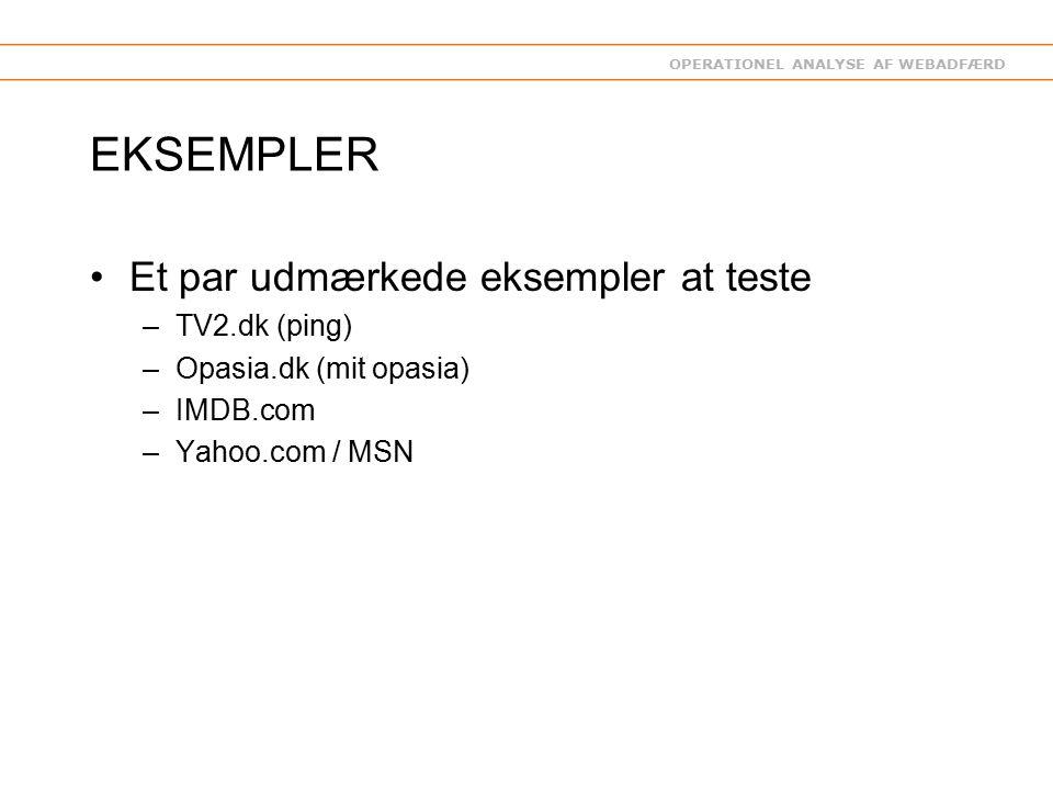 OPERATIONEL ANALYSE AF WEBADFÆRD EKSEMPLER Et par udmærkede eksempler at teste –TV2.dk (ping) –Opasia.dk (mit opasia) –IMDB.com –Yahoo.com / MSN