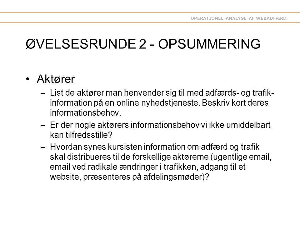 OPERATIONEL ANALYSE AF WEBADFÆRD ØVELSESRUNDE 2 - OPSUMMERING Aktører –List de aktører man henvender sig til med adfærds- og trafik- information på en online nyhedstjeneste.