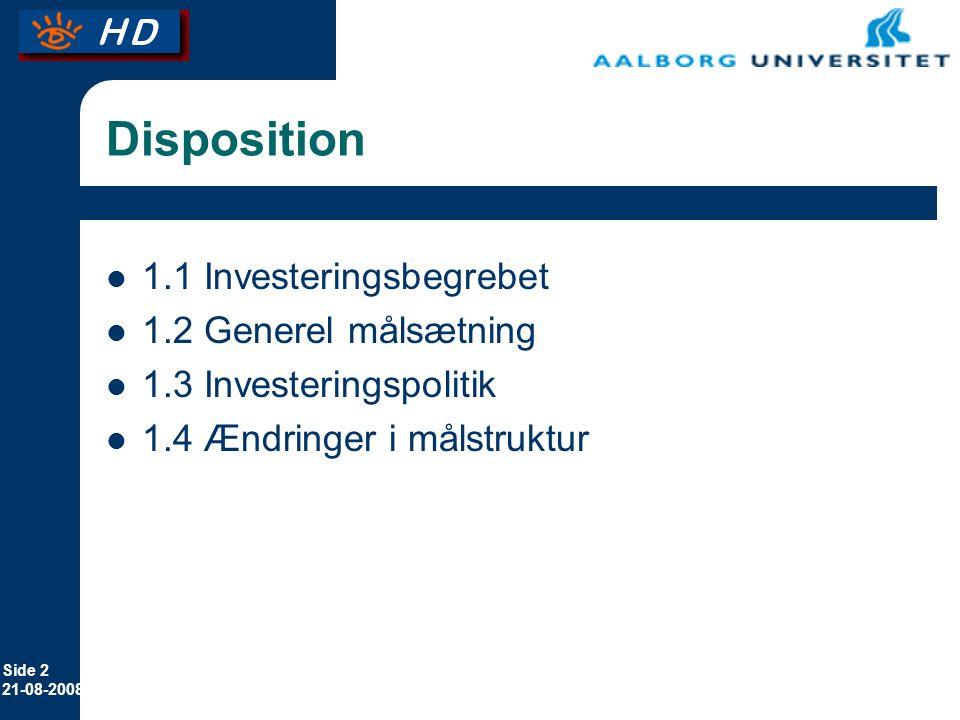 Side 2 21-08-2008 Disposition 1.1 Investeringsbegrebet 1.2 Generel målsætning 1.3 Investeringspolitik 1.4 Ændringer i målstruktur