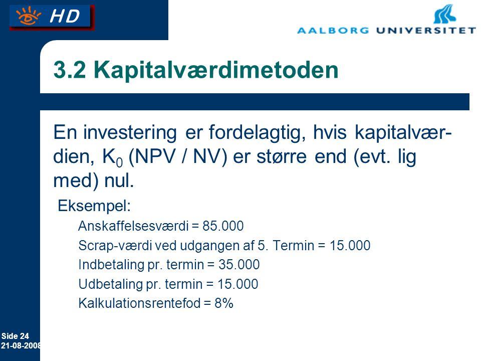 Side 24 21-08-2008 3.2 Kapitalværdimetoden En investering er fordelagtig, hvis kapitalvær- dien, K 0 (NPV / NV) er større end (evt.
