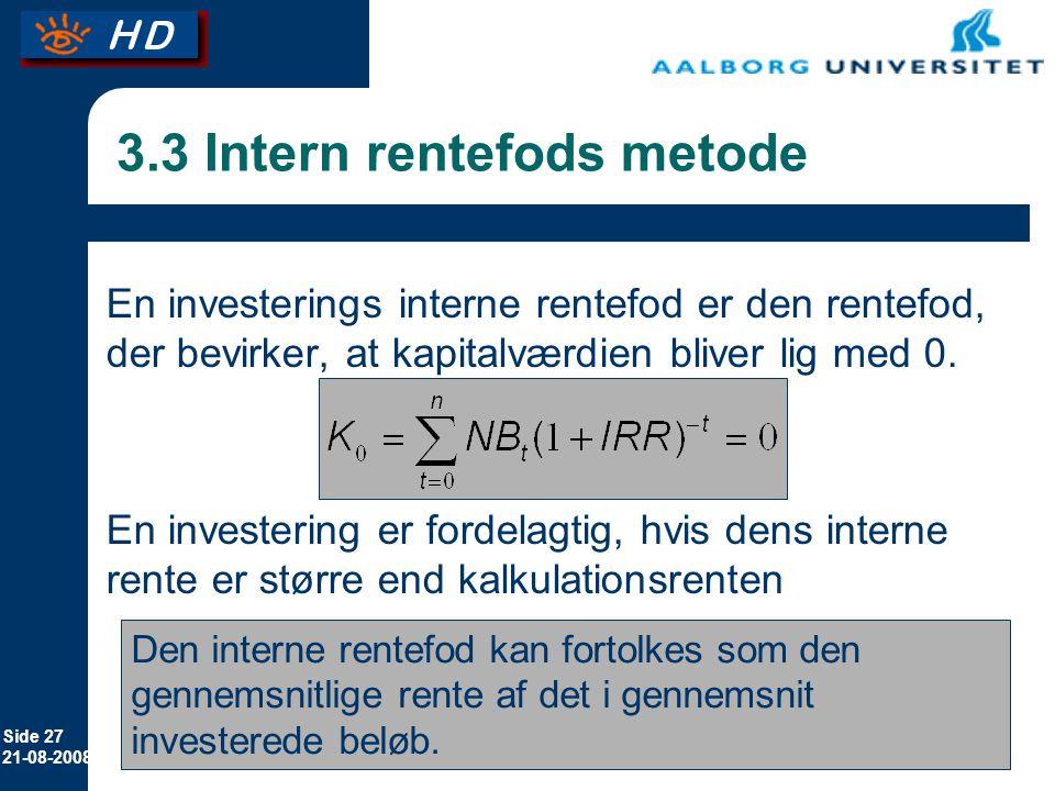 Side 27 21-08-2008 3.3 Intern rentefods metode En investerings interne rentefod er den rentefod, der bevirker, at kapitalværdien bliver lig med 0.
