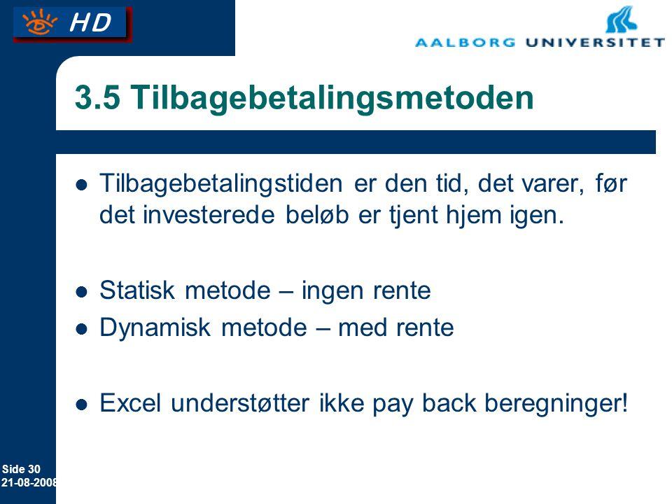 Side 30 21-08-2008 3.5 Tilbagebetalingsmetoden Tilbagebetalingstiden er den tid, det varer, før det investerede beløb er tjent hjem igen.