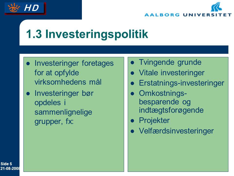 Side 5 21-08-2008 1.3 Investeringspolitik Investeringer foretages for at opfylde virksomhedens mål Investeringer bør opdeles i sammenlignelige grupper, fx: Tvingende grunde Vitale investeringer Erstatnings-investeringer Omkostnings- besparende og indtægtsforøgende Projekter Velfærdsinvesteringer
