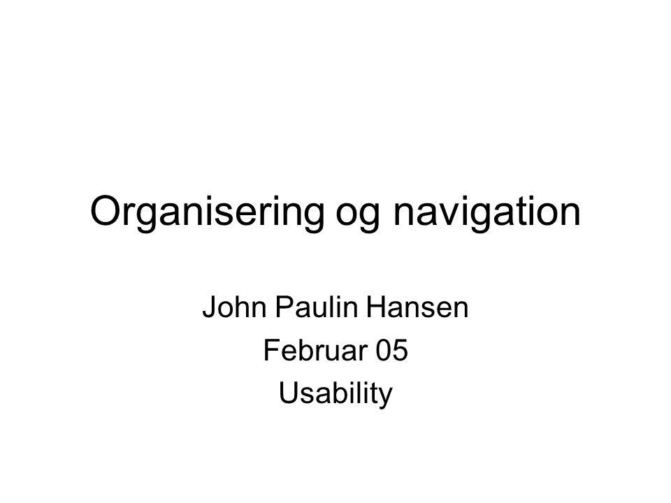 Organisering og navigation John Paulin Hansen Februar 05 Usability