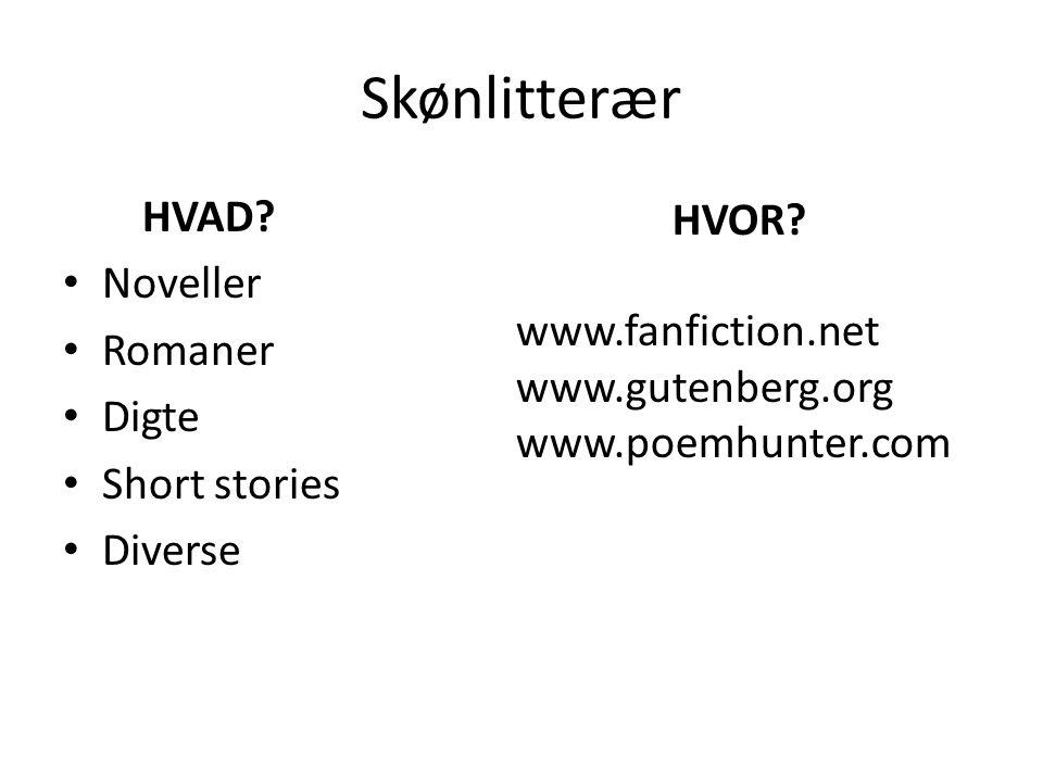 Skønlitterær HVAD. Noveller Romaner Digte Short stories Diverse HVOR.